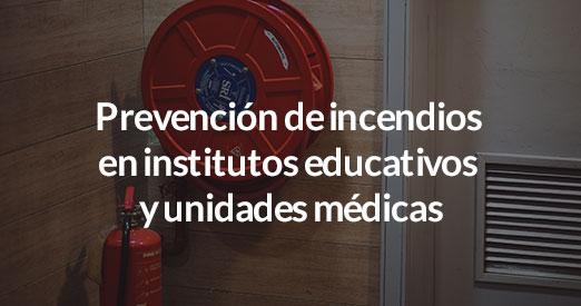 Prevención de incendios en institutos educativos y unidades médicas